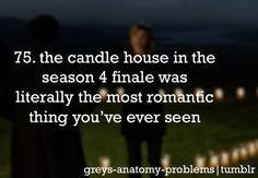 Grey's Anatomy Problems The candle house in the season 4 finale was literally the most romantic thing you've ever seen. I cried. Greys Anatomy Memes, Grey Anatomy Quotes, Grey Quotes, Dark And Twisty, Medical Drama, Youre My Person, Meredith Grey, Tv Show Quotes, Most Romantic