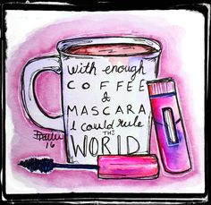 """""""With enough coffee and mascara, I could rule the world"""" I did this one is watercolor and ink!  Find me on fb too! www.facebook.com/pushygirlpaintings and RedBubble!"""