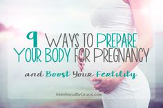 Here are 9 ways to prepare your body for pregnancy and boost your fertility naturally from someone who has struggled too.