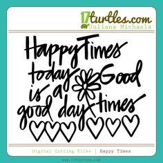 Happy Times Free Digital Cutting File by #julianamichaels #freedigitalcutfile #freecutfile
