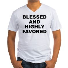 Men's light color white v-neck t-shirt with Blessed And Highly Favored theme. When it seems there is no hope or everyone has abandoned you, you can have confidence that because of your faith and trust in a higher power EVERYTHING will work out. Available in small, medium, large, x-large, 2x-large for only $24.99. Go to the link to purchase the product and to see other options – http://www.cafepress.com/stbahf