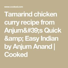 Tamarind chicken curry recipe from Anjum's Quick & Easy Indian by Anjum Anand   Cooked