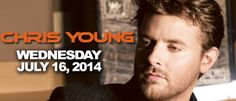 Chris Young (Wednesday) July 16, 2014!!!!