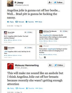 So Angelina Jolie had double mastectomy, which is the removal of one's breasts, to prevent Breast cancer. So instead of praising Angelina on her bravery, men on Twitter decided to ridicule her, even calling her stupid for removing her breasts. For those of you attacking Feminists about being delusional about sexism against women and misogyny here's your proof that sexism and misogyny exists.