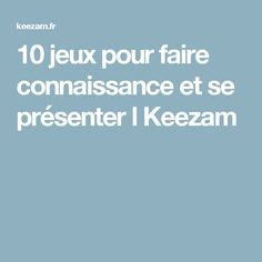 10 jeux pour faire connaissance et se présenter l Keezam