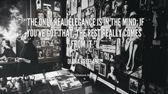 The Only Real Elegance is in the Mind – Diana Vreeland
