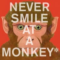 Never Smile at a Monkey: And 17 Other Important Things to Remember by Steve Jenkins  Nonfiction J 591.65 JEN
