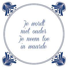 Tegeltjeswijsheid.nl - een uniek presentje - Je wordt niet ouder