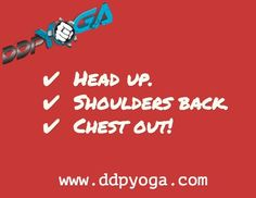 Head up shoulders back chest out!
