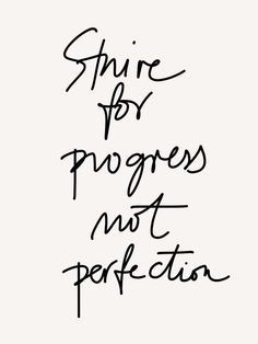 strive for progress, not perfection. #quote