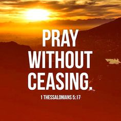 """""""Pray continually; give thanks in all circumstances, for this is God's will for you in Christ Jesus (1 Thess. 5:17)  """"Be persistent in prayer, and keep alert as you pray, giving thanks to God."""" Collosians 4:2   """"The Lord's Prayer"""" Matt. 6:9-13 teaches us to pray for our daily needs.  """"O LORD, I cry out to you. I will keep on pleading day by day."""" Ps. 88:13  """"Trust in the LORD with all your heart; do not depend on your own understanding..."""" Pray Persistently  Like all the time   #Pray #Pray"""