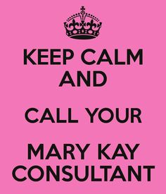 Keep calm and call your Mary Kay consultant!  Phone Number: 702.752.8593  www.marykay.com/crystalball28