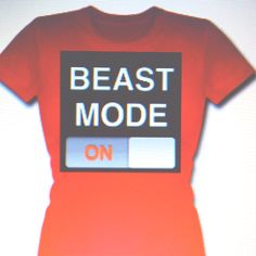 need me a beast mode shirt for working out- hell even to wear daily!