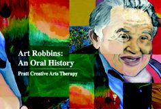 Art Robbins: An Oral History : The following is an hour long unreleased cut of Art Robbins and panelists discussing the creation of Pratt Institute's creative arts therapy program beginning in early 1970. Illustration image by CAT student class of 2008.