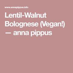 Lentil-Walnut Bolognese (Vegan!) — anna pippus