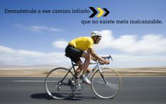 Let that road know that there´s no such thing as an unreacheable finish line.