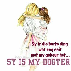 Sy is die beste ding wat nog ooit met my gebeur het. sy is my dogter Wisdom Quotes, Qoutes, Afrikaans Quotes, Parenting Teenagers, Special Quotes, Sweet Words, Three Kids, Prayers, Daughter
