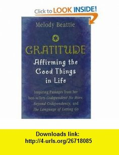 Gratitude Affirming the Good Things in Life (9781567313673) Melody Beattie , ISBN-10: 1567313671  , ISBN-13: 978-1567313673 ,  , tutorials , pdf , ebook , torrent , downloads , rapidshare , filesonic , hotfile , megaupload , fileserve