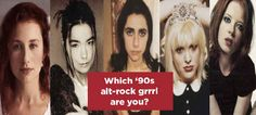 Which '90s Alt-Rock Grrrl Are You? PJ Harvey - You can sometimes seem a bit quiet and reserved, but everyone knows you're full of dark, intense emotions. You often surprise people with your flair for theatricality.