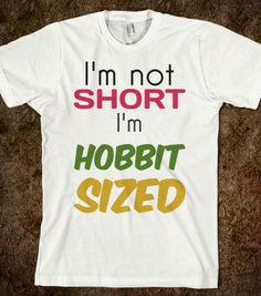 I'm Not Short, I'm Hobbit Sized You'll never be teased about your height again. Printed on Skreened T-Shirt Long Hair Problems, Short People Problems, Short Girl Problems, Twin Problems, Short Girl Quotes, Turn Around Bright Eyes, Short Girl Fashion, Eclipse Of The Heart, Short Person