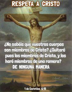ARACELI MALPICA- Posters : 1 de CORINTIOS 6:15 1 de Corintios, 6:15 - ¿No sabéis que vuestros cuerpos son miembros de Cristo? ¿Quitaré pues los miembros de Cristo, y los haré miembros de una ramera? De ninguna manera.