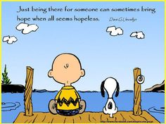 Just being there for someone can sometimes bring hope when all seems hopeless. – Dave G. Llewellyn