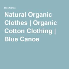 Natural Organic Clothes | Organic Cotton Clothing | Blue Canoe
