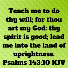 Psalms Teach me to do thy will; for thou art my God: thy spirit is good; King James Bible, Psalms, Holi, Verses, Spirituality, Posters, Good Things, Teaching, Words