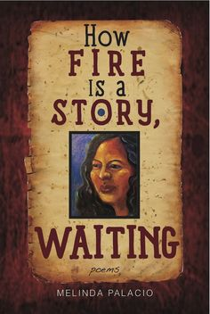 How Fire Is a Story, Waiting by Melinda Palacio. Tia Chucha Press, 2012.  book review, book cover, poetry, poems, poetry review
