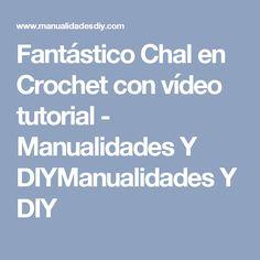 Fantástico Chal en Crochet con vídeo tutorial - Manualidades Y DIYManualidades Y DIY