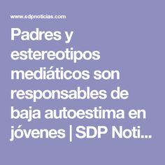 Padres y estereotipos mediáticos son responsables de baja autoestima en jóvenes   SDP Noticias