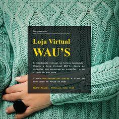 Lançamento Loja Virtual WAU'S - acesse www.wausmalhas.com.br e confira!