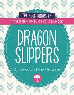 Dragon Slippers Comprehension Pack by Jessica Day George  - By The Book Umbrella $