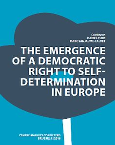 The emergence of a democratic right to self-determination in Europe.    Centre Maurits Coppieters, 2016