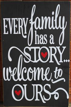 Every family has a story, welcome to ours - 12x18 Home Decor sign
