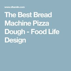 The Best Bread Machine Pizza Dough - Food Life Design