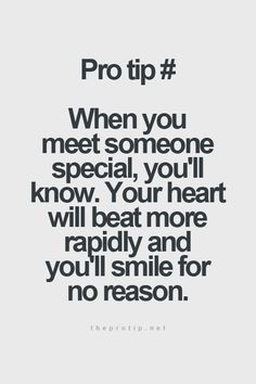 When you meet someone special, you'll know. Your heart will beat more rapidly and you'll smile for no reason.
