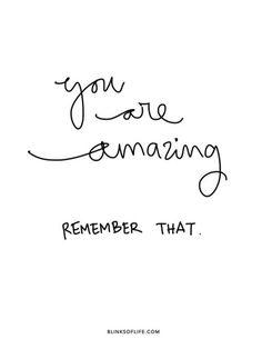 Eres asombroso, recuerda eso!