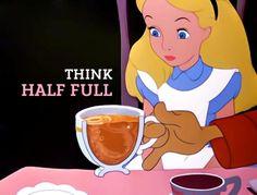 Alice: Think half full. Disney Girls, Disney Love, Disney Magic, Disney Stuff, Alice In Wonderland 1951, Adventures In Wonderland, Walt Disney World, Disney Pixar, Disney Characters