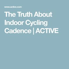 The Truth About Indoor Cycling Cadence | ACTIVE