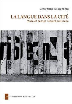 La langue dans la cité : vivre et penser l'équité culturelle / Jean-Marie Klinkenberg  - Bruxelles : Les impressions nouvelles, cop. 2015