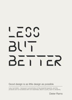 Typeface Poster  the letters are as simple as possible, but still readable to the audience, not only saying the message but giving an example of it.  less_but_better_by_iosa-d59503y.jpg (900×1260)