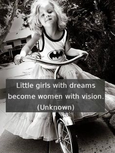 Little girls with dreams become women with vision @Heather Creswell Burns