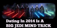 Dating in 2014 is a BIG JEDI MIND TRICK #DatingTips #JediMindTricks