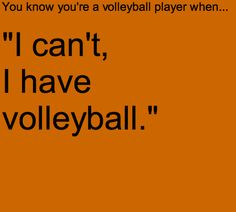 """You know you're a volleyball player when...""""I can't , i have volleyball."""""""