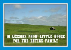 10 Lessons from Little House for the entire family