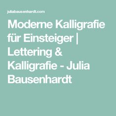 Moderne Kalligrafie für Einsteiger | Lettering & Kalligrafie - Julia Bausenhardt