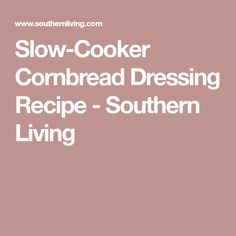 Slow-Cooker Cornbread Dressing Recipe - Southern Living