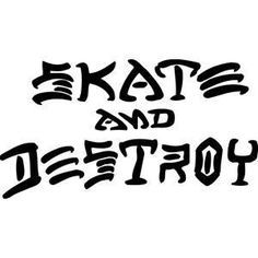 ~SKATE and DESTROY~