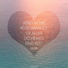 """Verily, in the remembrance of Allah Subhanahu wa Ta'ala do hearts find rest"""
